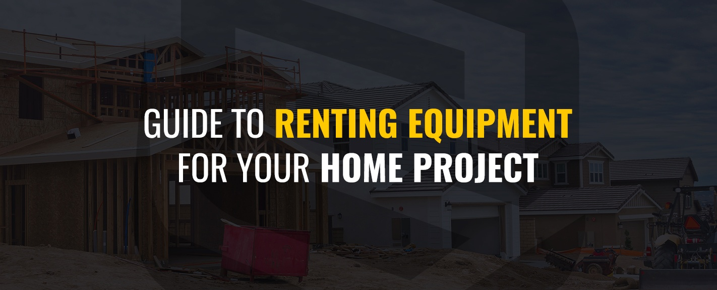 Guide to renting equipment for your home project