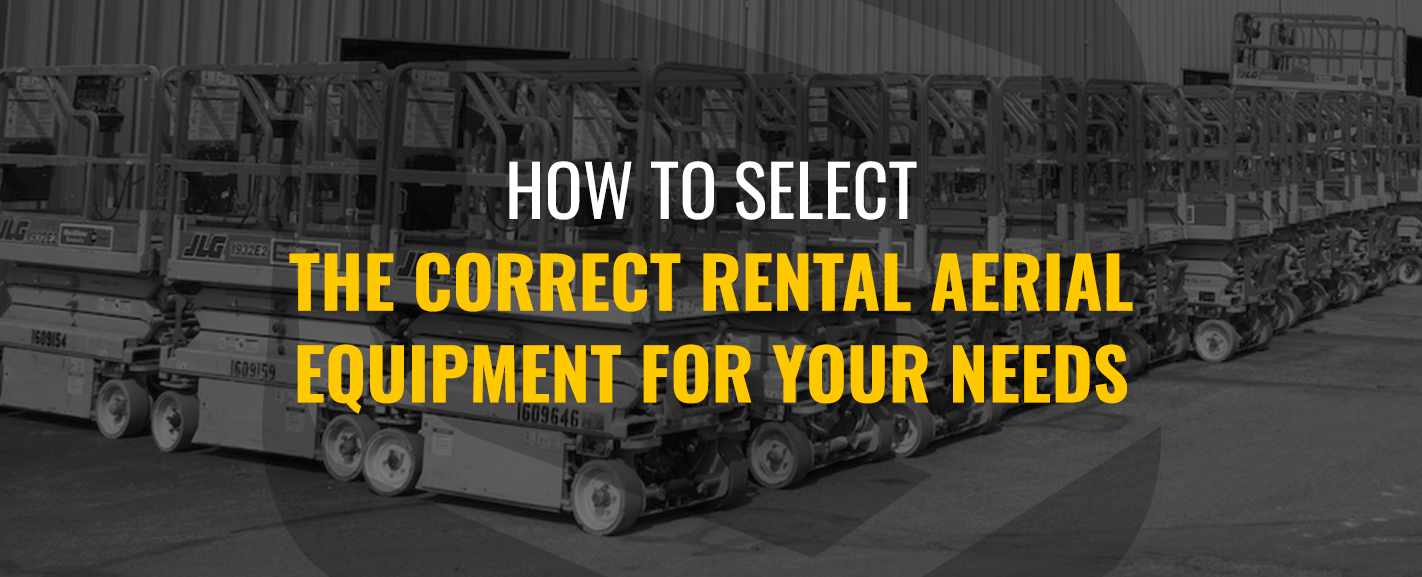 How to Select the Correct Rental Aerial Equipment for Your Needs