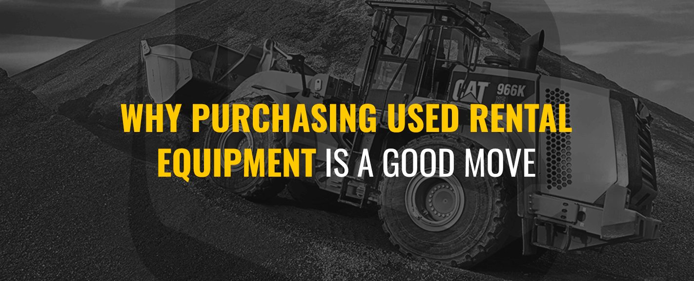 Why purchasing used rental equipment is a good move